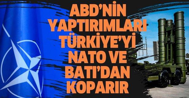 ABD'nin yaptırımları Türkiye'yi, NATO ve Batı'dan koparır