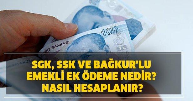 SGK, SSK ve Bağkur'lu emekli ek ödeme nedir, nasıl hesaplanır?