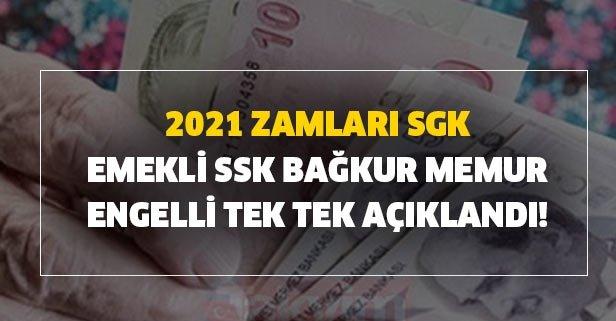2021 zamları SGK, emekli, SSK, Bağkur, memur, engelli tek tek açıklandı!