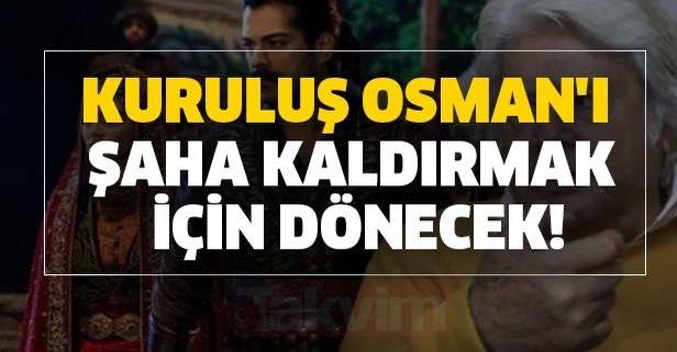 Kuruluş Osman'ı şaha kaldırmak için dönecek!