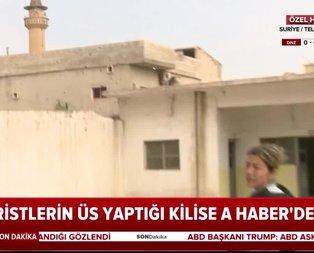 YPG'li teröristlerin üs yaptığı kilise A Haber'de!