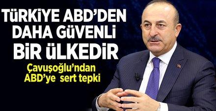 Çavuşoğlu: 'Türkiye ABD'den daha güvenlidir'