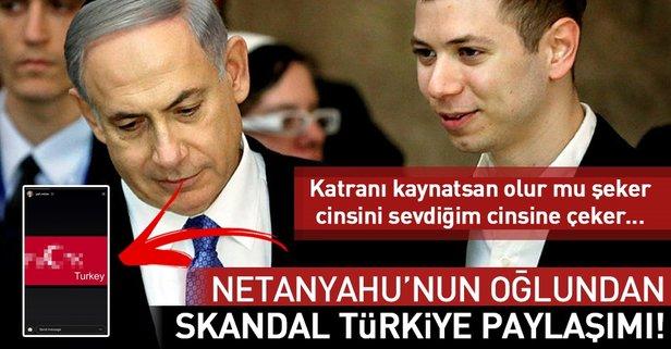 Netanyahu'nun oğlundan skandal Türkiye paylaşımı