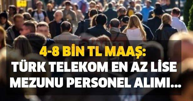 4-8 bin TL maaş: Türk Telekom en az lise mezunu personel alımı...