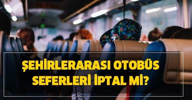 Şehirlerarası otobüs seyahatleri yasaklandı mı?
