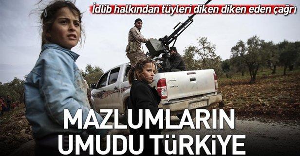 İdlib halkından Türkiye'ye çağrı!