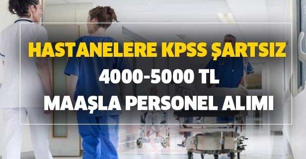 Hastanelere KPSS şartsız 4000-5000 TL maaşla personel alımı