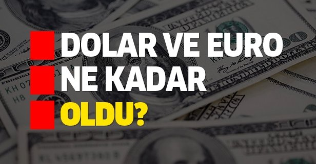 Dolar ve euro bugün ne kadar oldu?