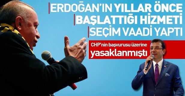 Erdoğan'ın başlattığı hizmet, İmamoğlu'nun vaadi oldu!