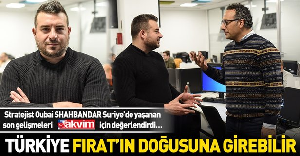 Türkiye Fırat'ın doğusuna girebilir