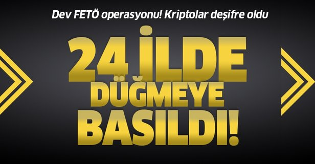 24 ilde FETÖ operasyonu!