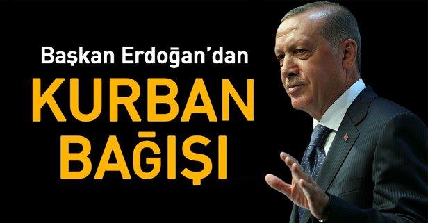Cumhurbaşkanı Erdoğandan kurban bağışı