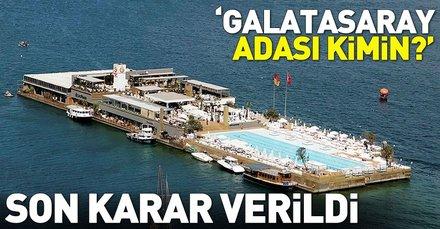 Galatasaray Adası hakkında açılan davaya mahkeme son noktayı koydu