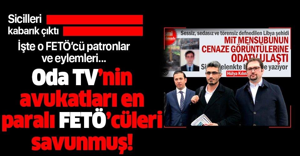 Oda TV'nin avukatları en paralı FETÖ'cüleri savunmuş! İşte o FETÖ'cü patronlar ve eylemleri