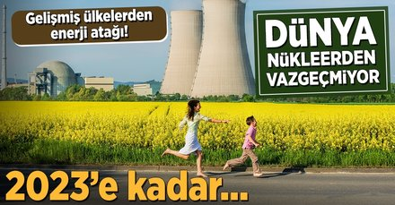 2023'e kadar dünyada 164 nükleer santral yapılacak