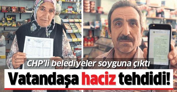 CHP'li belediyelerden vatandaşa haciz tehdidi