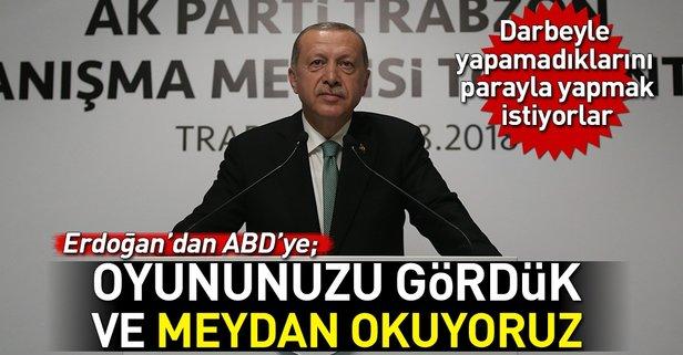 Erdoğandan ABDye: Oyununuzu gördük ve meydan okuyoruz