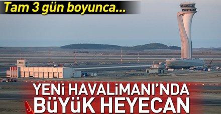 İstanbul Yeni Havalimanı'nda büyük prova