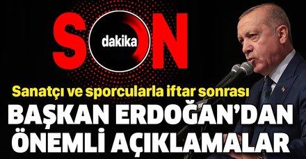 Başkan Erdoğan'dan sanatçı ve sporcularla iftar sonrası önemli açıklamalar