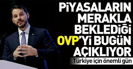 Türkiye için kritik gün! Bakan Albayrak OVPyi bugün açıklıyor