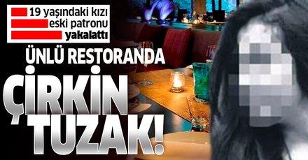 İstanbul'daki ünlü restoranda garson tuzağı! Genç kızı eski patronu yakalattı