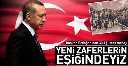 """Başkan Erdoğan'dan 30 Ağustos mesajı : """"Yeni zaferlerin eşiğindeyiz"""""""