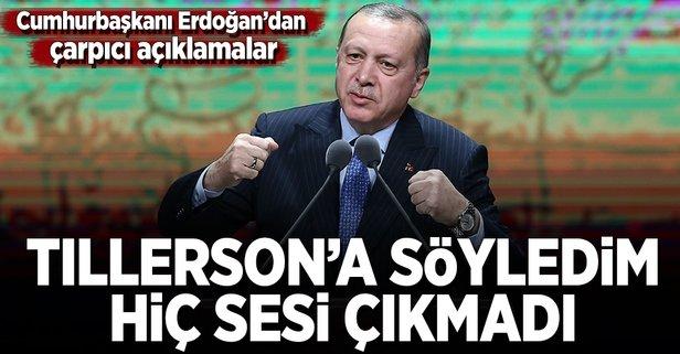 Erdoğan: Tillersona söyledim hiç sesi çıkmadı