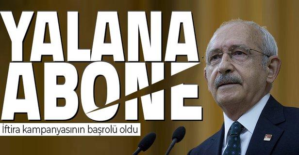 CHP'li Kemal Kılıçdaroğlu yalana abone oldu