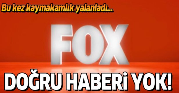 Yine FOX TV, yine yalan haber!