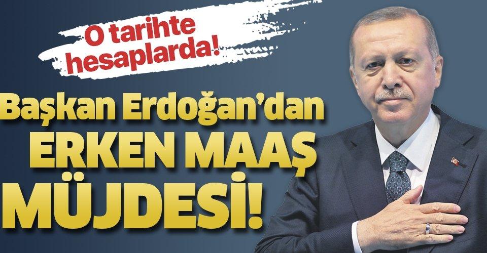 Son dakika haberi: Başkan Erdoğan'dan memurlara erken maaş müjdesi!