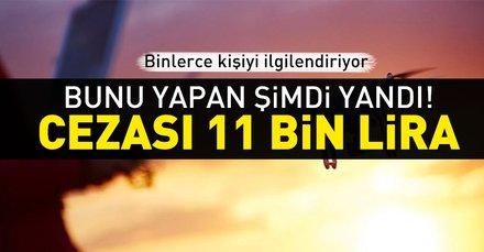 Bunu yapan yandı! 11 bin lira ceza kesilecek