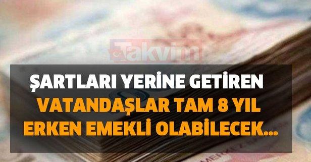 Şartları yerine getiren vatandaşlar tam 8 yıl erken emekli olabilecek…