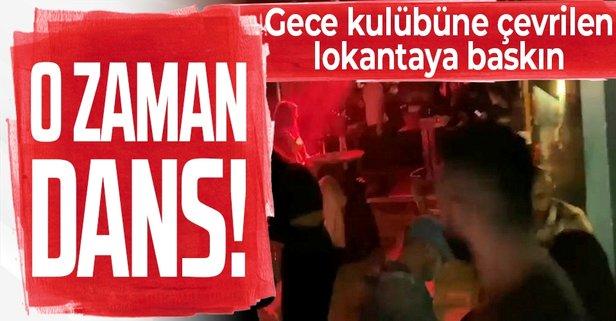 Gece kulübüne çevrilen lokantaya polis baskını