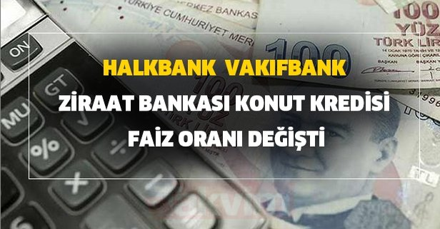 Halkbank, Vakıfbank ve Ziraat Bankası konut, ihtiyaç ve taşıt kredisi faiz oranı değişti