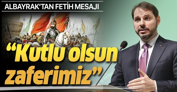 Bakan Albayrak'tan 'İstanbul'un Fethi' mesajı