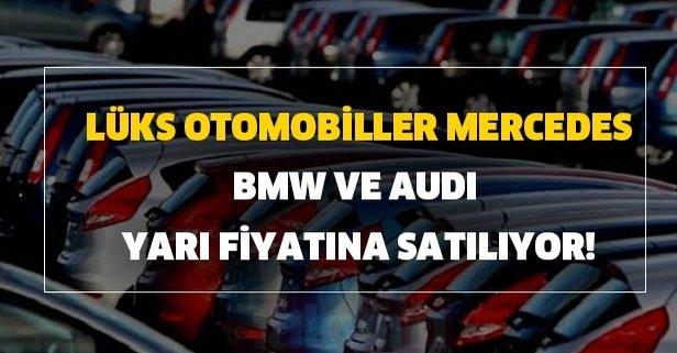Lüks otomobiller Mercedes, BMW ve Audi yarı fiyatına satılıyor!