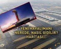 Yeni Havalimanı nerede, nasıl gidilir?