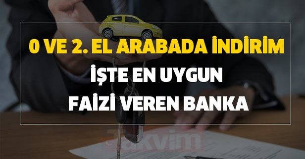 0 ve 2. el arabada indirim: İşte en uygun faizi veren banka