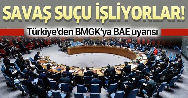 Türkiye'den BMGK'ya 'BAE' uyarısı