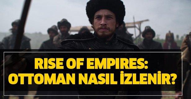 Rise of Empires: Ottoman nasıl izlenir?