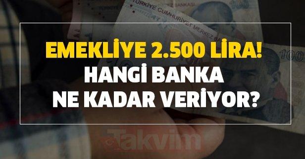 Emekliye 2.500 lira! Hangi banka ne kadar veriyor?