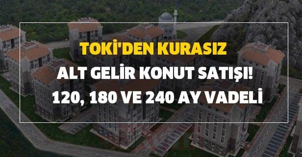 TOKİ'den kurasız alt gelir konut satışı! 120, 180 ve 240 ay vadeli