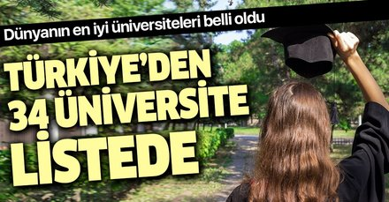 2020'nin en iyi üniversiteleri açıklandı... Türkiye'den 34 üniversite listede! İşte o üniversiteler