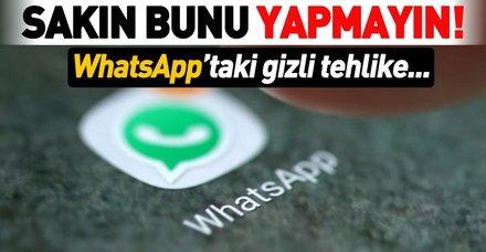 Whatsapp'ın gizli tehlikesi nedir? Whatsapp kullanırken sakın bunu yapmayın!
