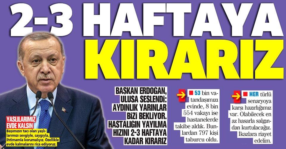 Başkan Erdoğan ulusa seslendi: 2-3 haftaya kırarız