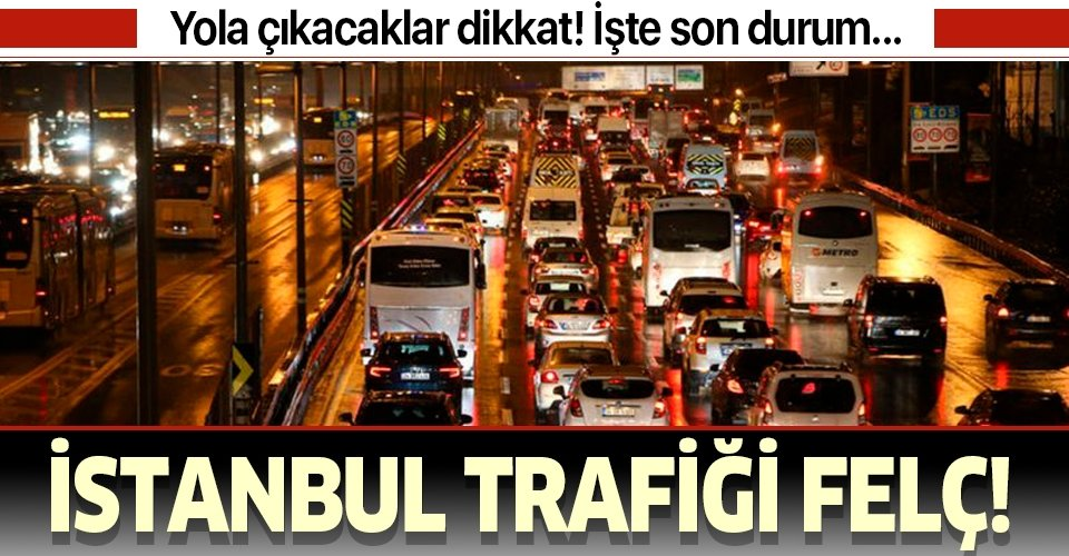 Son dakika: Yola çıkacaklar dikkat! İşte İstanbul trafiğinde son durum