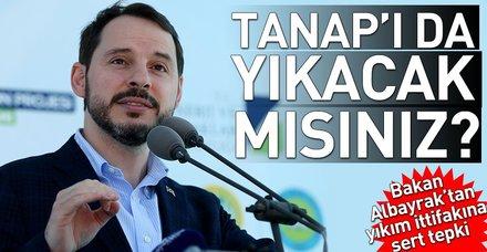 Bakan Albayrak'tan muhalefete sert tepki: TANAP'ı da yıkacak mısınız?