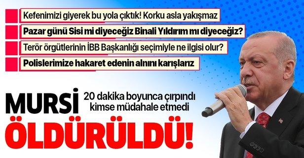 Başkan Erdoğan: Mursi öldürüldü!