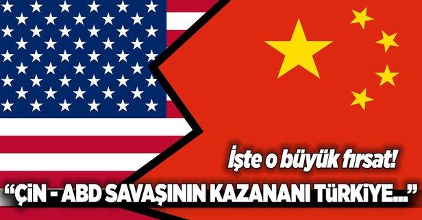 Çin - ABD savaşının kazananı Türkiye!