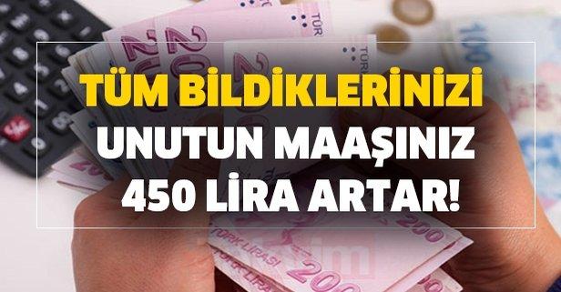 Tüm bildiklerinizi unutun maaşınız 450 lira artar!